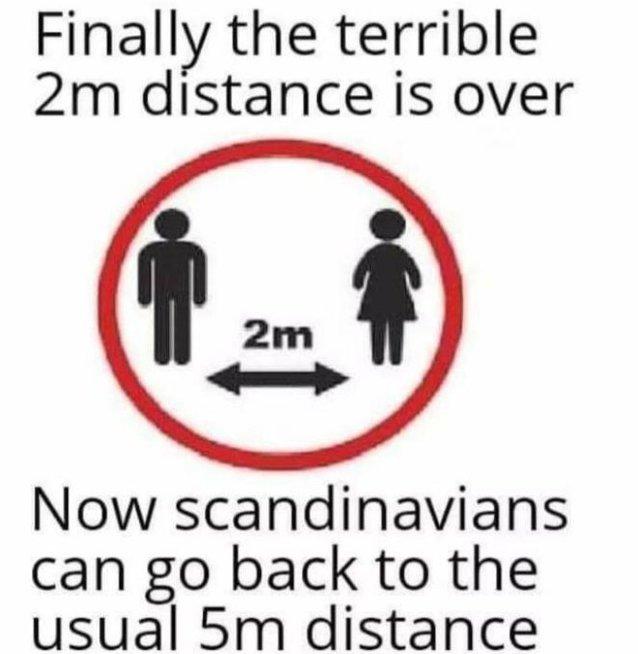 """""""Pagaliau baigėsi tas siaubingas 2 m atstumo reikalavimas ir skandinavai gali grįžti prie įprasto 5m"""""""