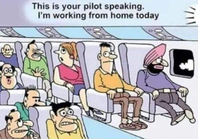 """""""Čia jūsų pilotas. Šiandien aš dirbu iš namų"""""""